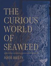 Josie Iselin Point Reyes Books Curious World of Seaweed