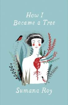 Sumana Roy How I Became a Tree Point Reyes Books