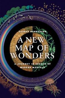Caspar Henderson New Map of Wonders Point Reyes Books